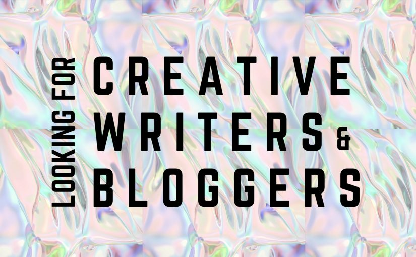 LOOKING FOR CREATIVE WRITERS AND BLOGGERS